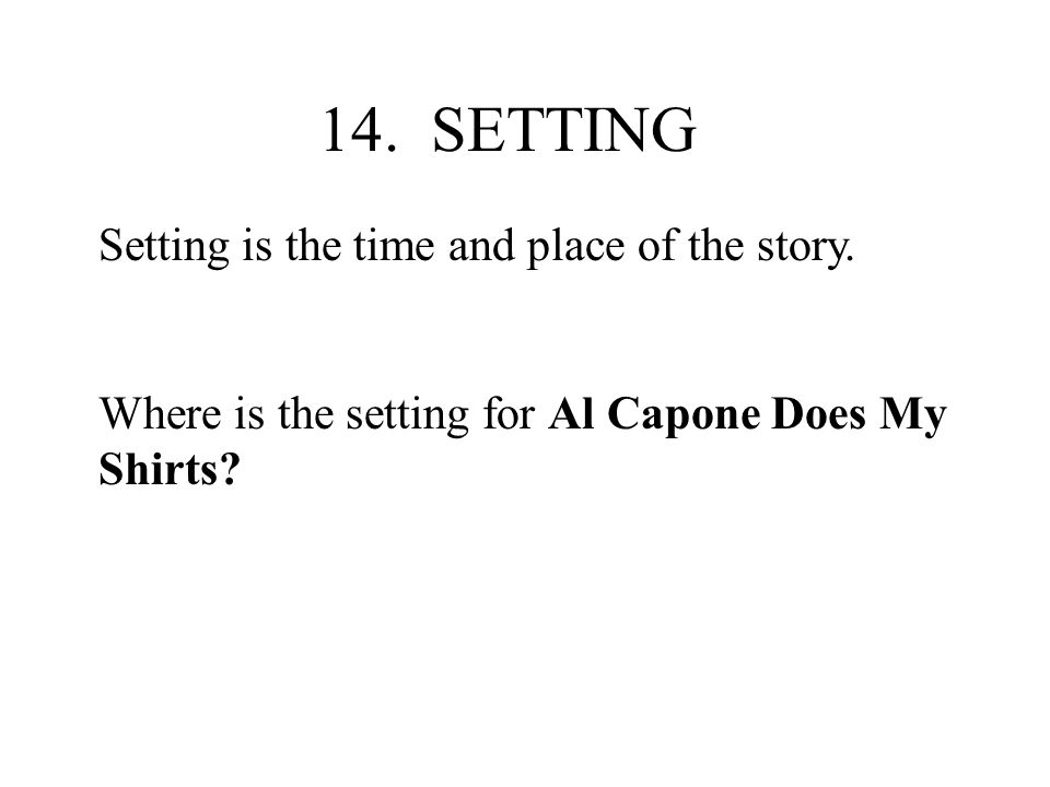 14. SETTING Setting is the time and place of the story.