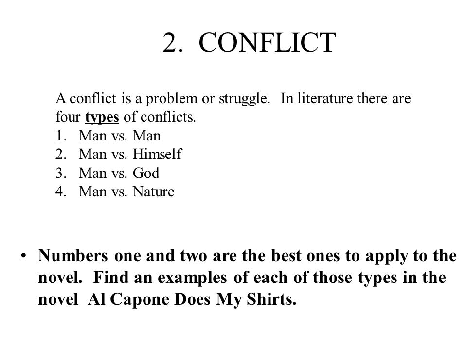 2. CONFLICT A conflict is a problem or struggle. In literature there are four types of conflicts.
