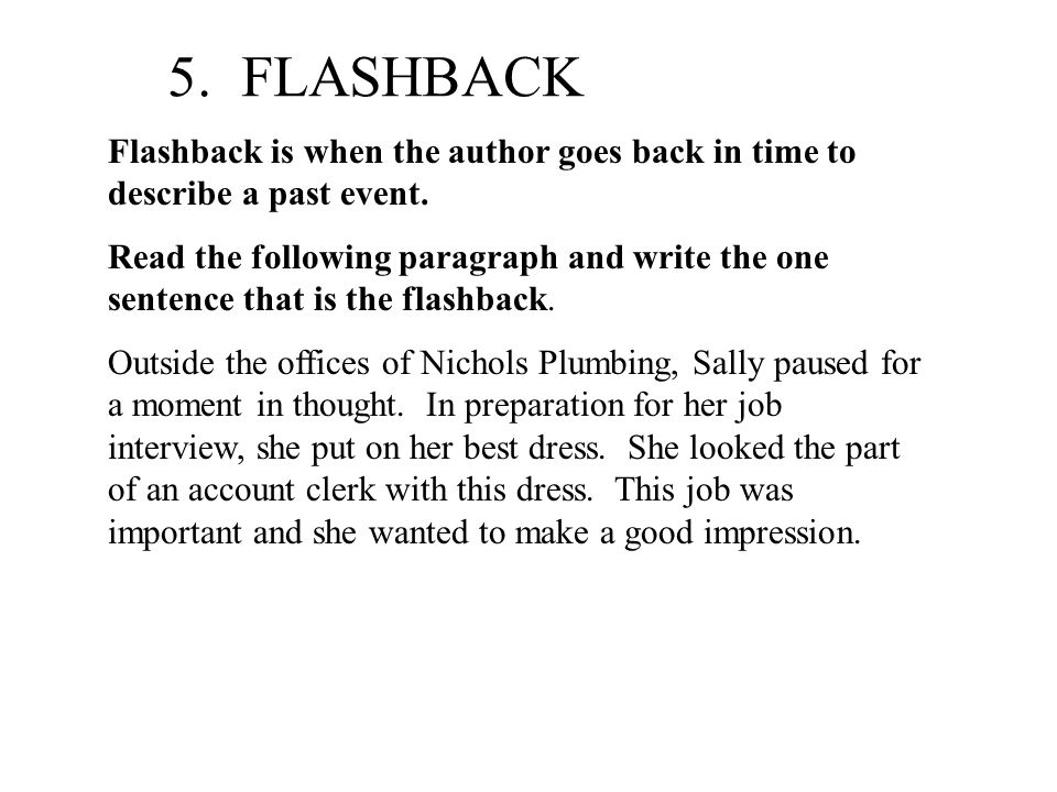 5. FLASHBACK Flashback is when the author goes back in time to describe a past event.