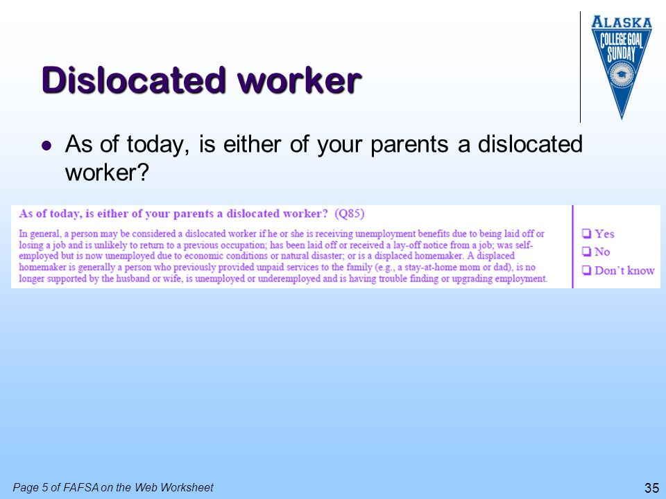 Dislocated worker As of today, is either of your parents a dislocated worker Ok, we're at the top of page 5 now.