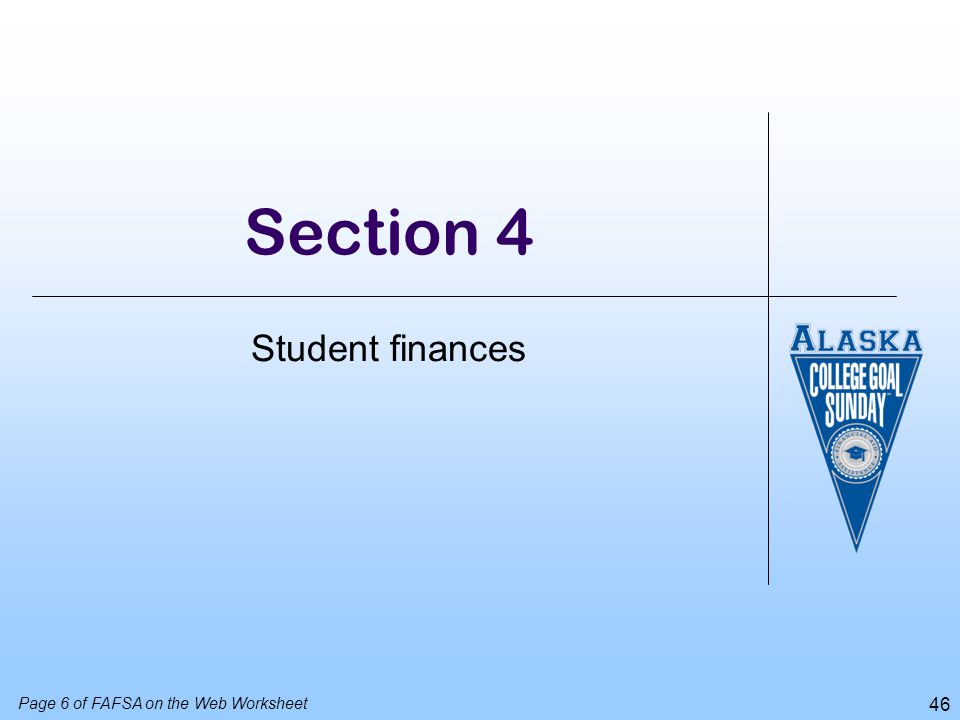 Section 4 Student finances Turn to page 6 of the worksheet.