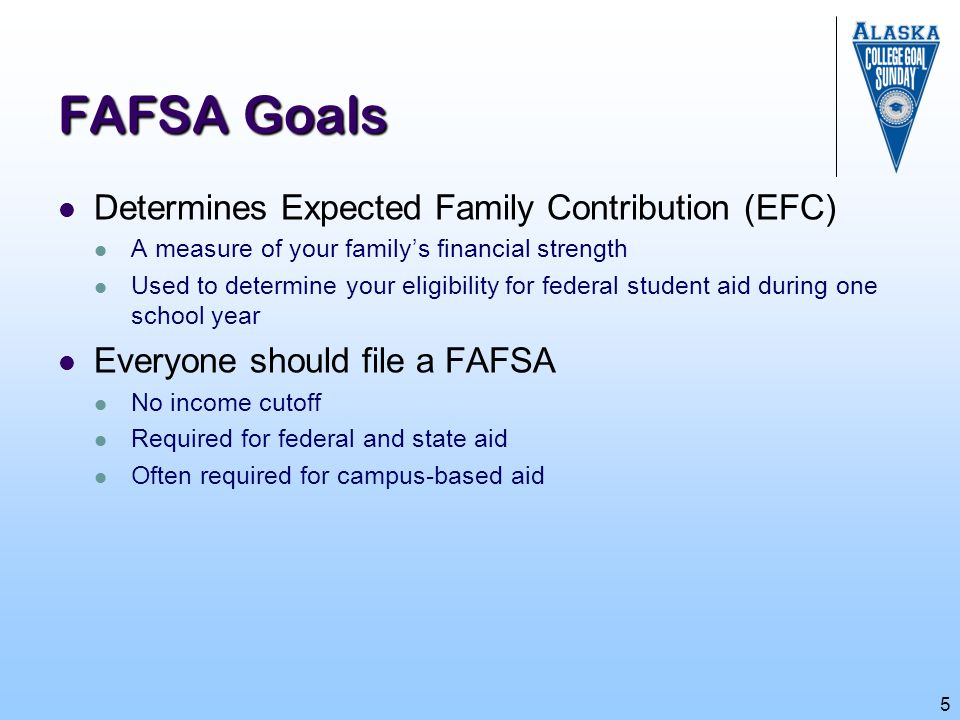 FAFSA Goals Determines Expected Family Contribution (EFC)