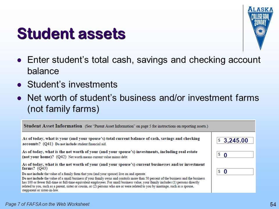Student assets Enter student's total cash, savings and checking account balance. Student's investments.