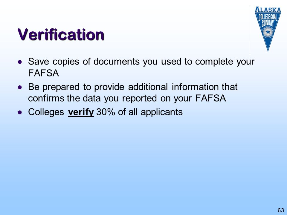 Verification Save copies of documents you used to complete your FAFSA