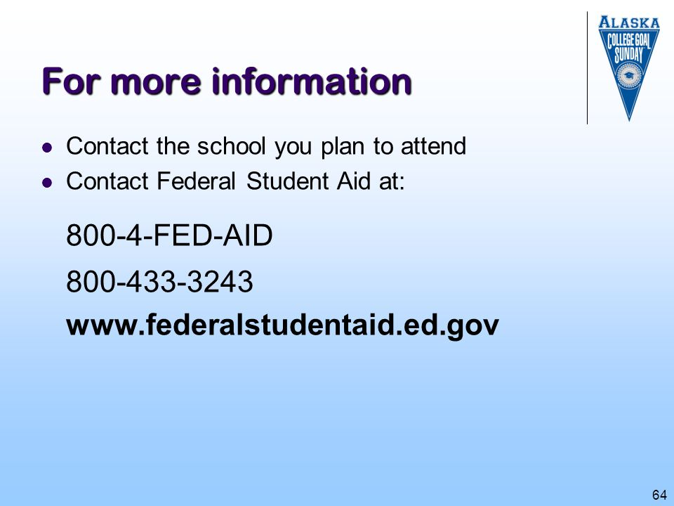 800-4-FED-AID For more information 800-433-3243