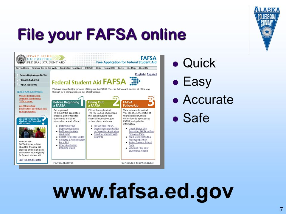 www.fafsa.ed.gov File your FAFSA online Quick Easy Accurate Safe
