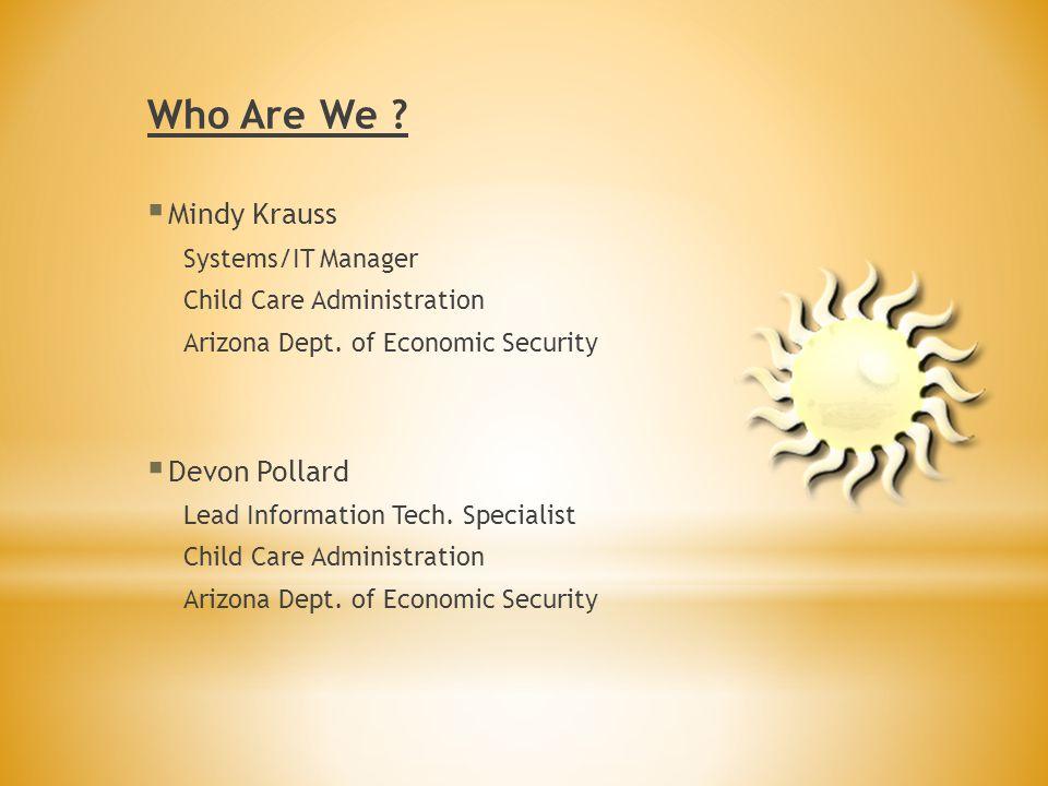 Who Are We Mindy Krauss Devon Pollard Systems/IT Manager