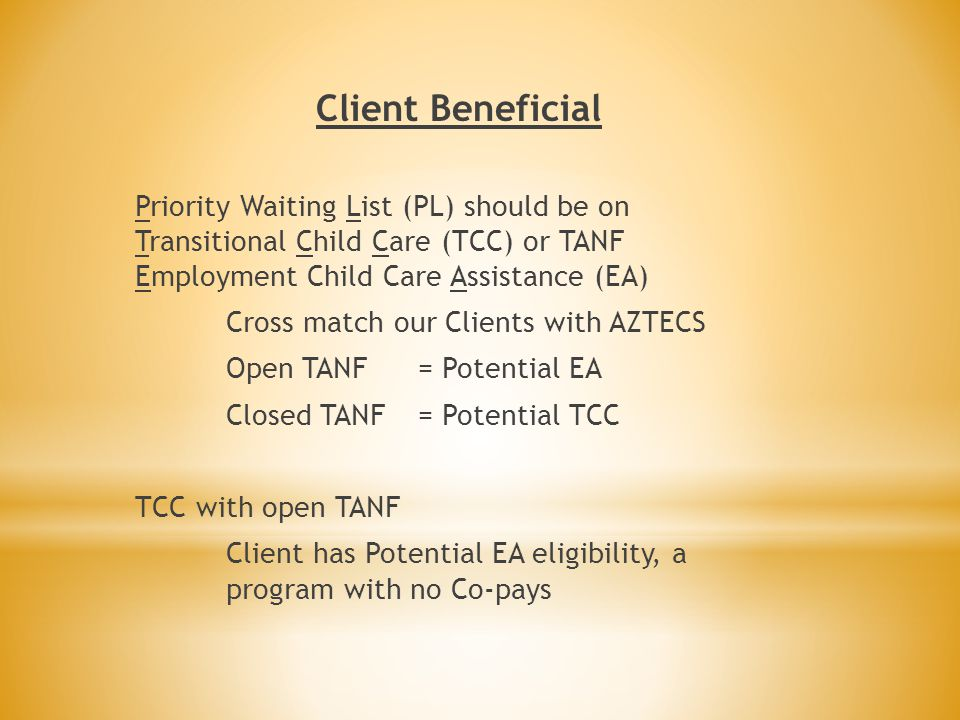 Client Beneficial Priority Waiting List (PL) should be on Transitional Child Care (TCC) or TANF Employment Child Care Assistance (EA)