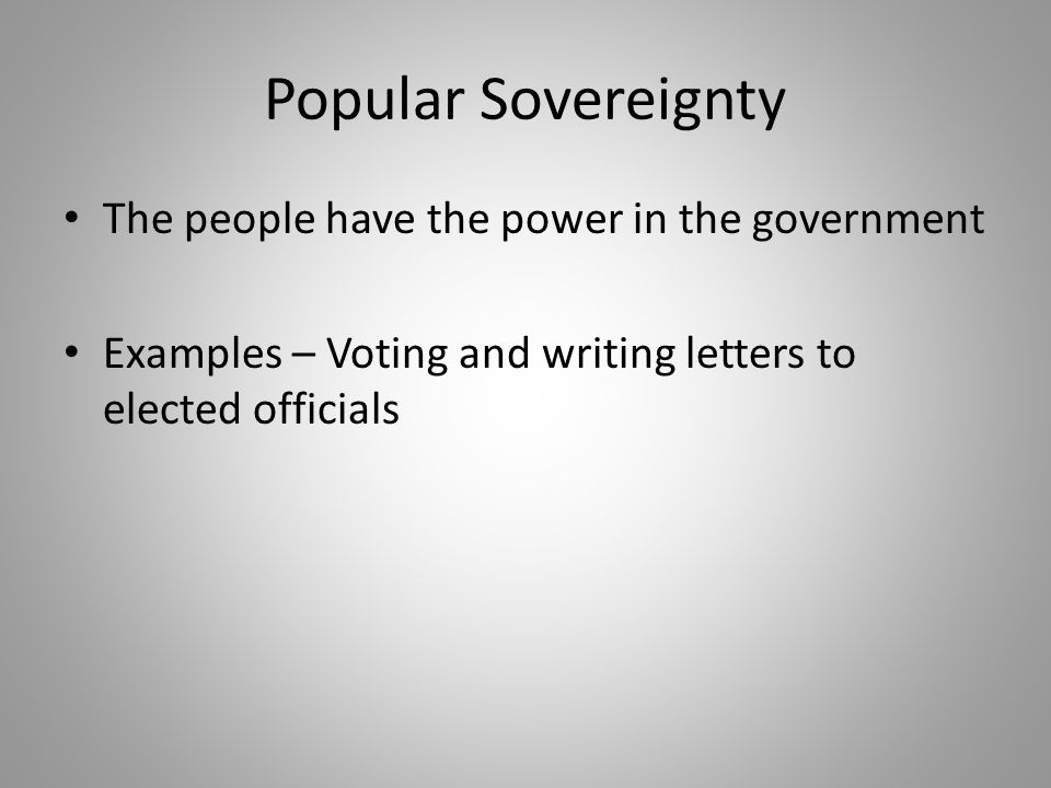 Popular Sovereignty The people have the power in the government