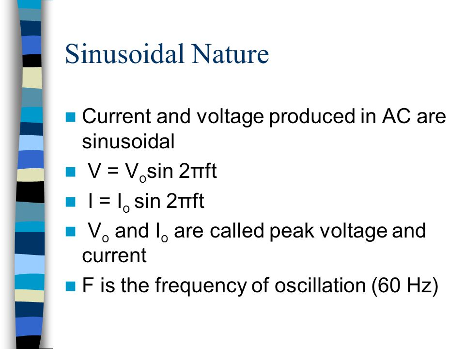 Sinusoidal Nature Current and voltage produced in AC are sinusoidal