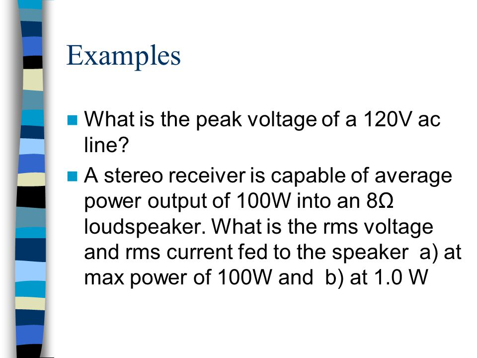 Examples What is the peak voltage of a 120V ac line