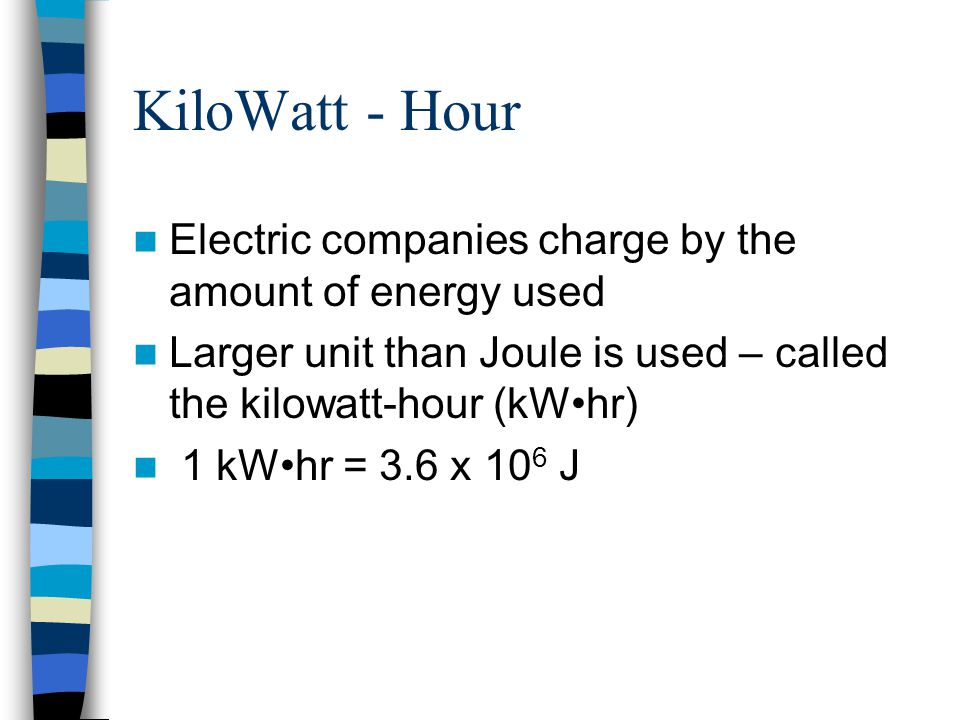 KiloWatt - Hour Electric companies charge by the amount of energy used
