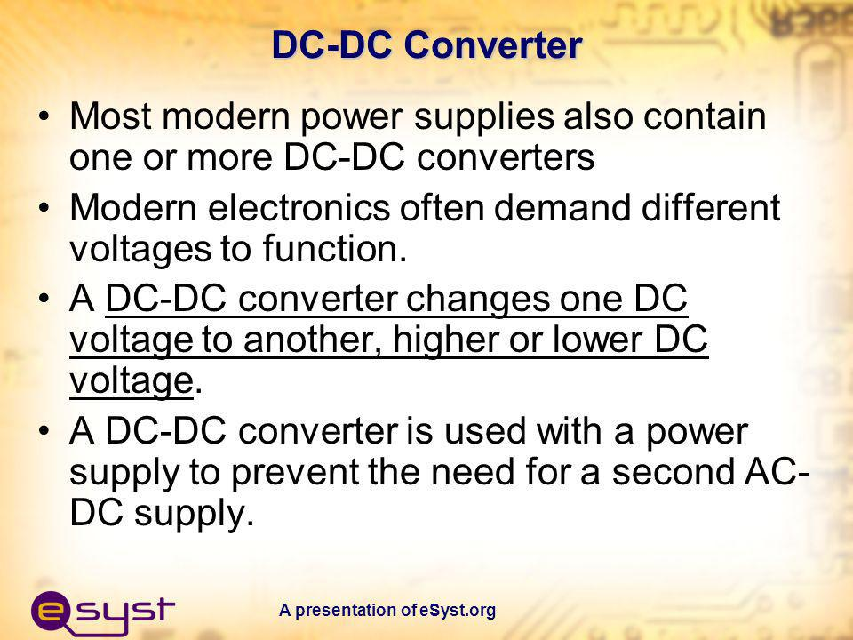 Most modern power supplies also contain one or more DC-DC converters