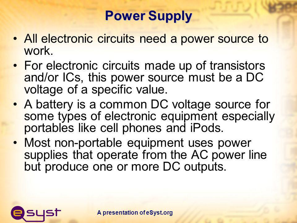 Power Supply All electronic circuits need a power source to work.