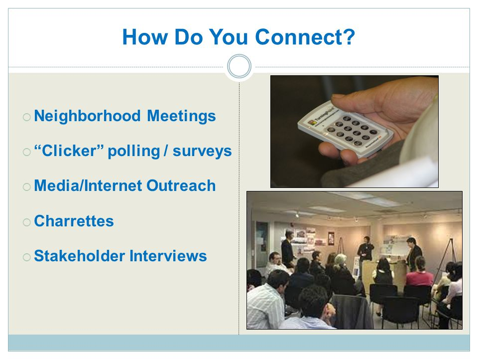 How Do You Connect Neighborhood Meetings Clicker polling / surveys
