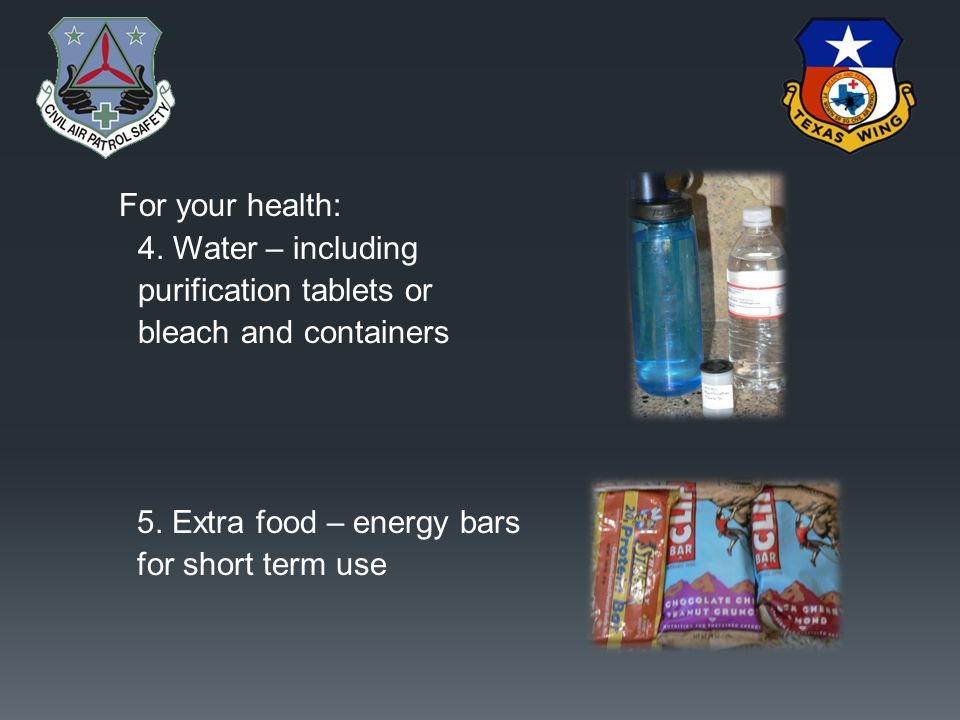 For your health: 4. Water – including purification tablets or bleach and containers 5.