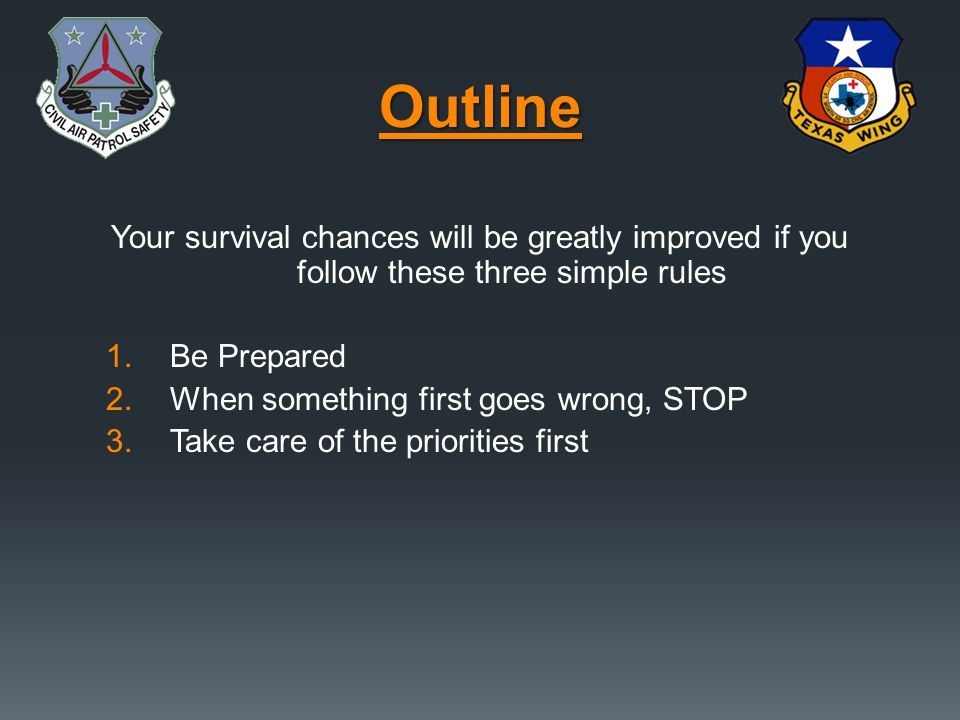 Outline Your survival chances will be greatly improved if you follow these three simple rules. Be Prepared.