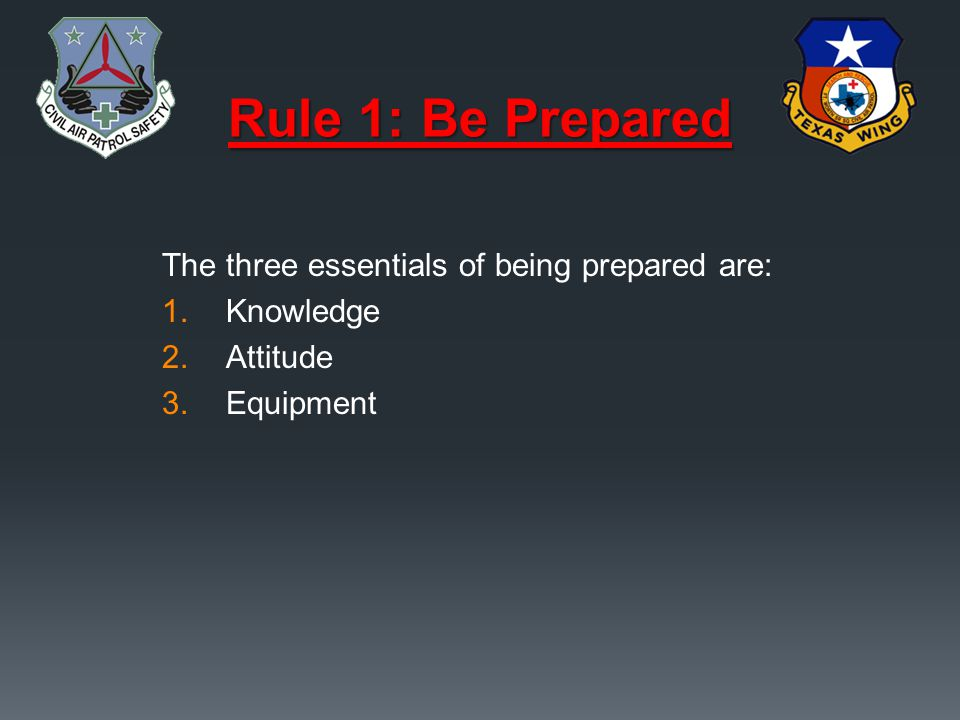 Rule 1: Be Prepared The three essentials of being prepared are: