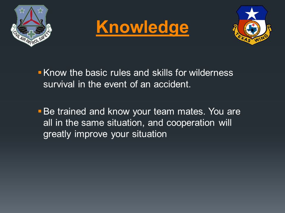 Knowledge Know the basic rules and skills for wilderness survival in the event of an accident.