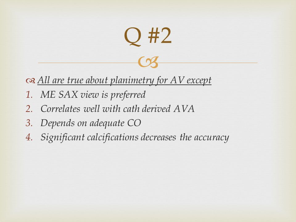 Q #2 All are true about planimetry for AV except