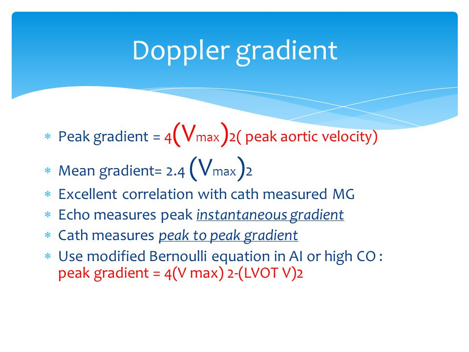 Doppler gradient Peak gradient = 4(Vmax)2( peak aortic velocity)