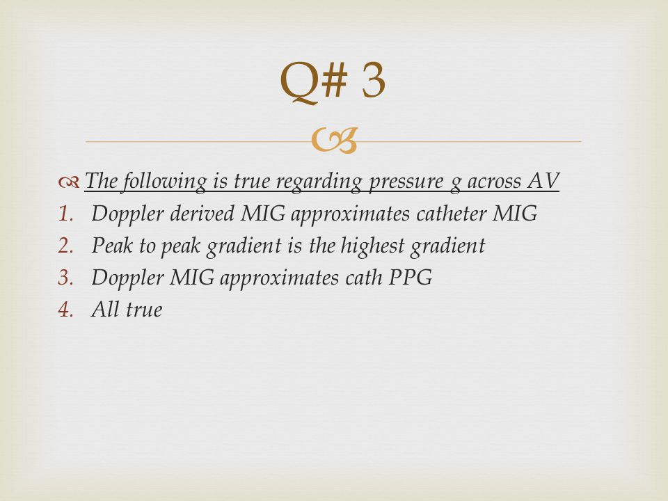 Q# 3 The following is true regarding pressure g across AV