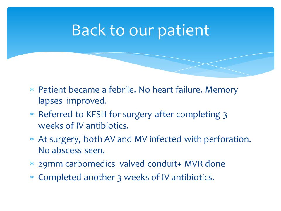 Back to our patient Patient became a febrile. No heart failure. Memory lapses improved.