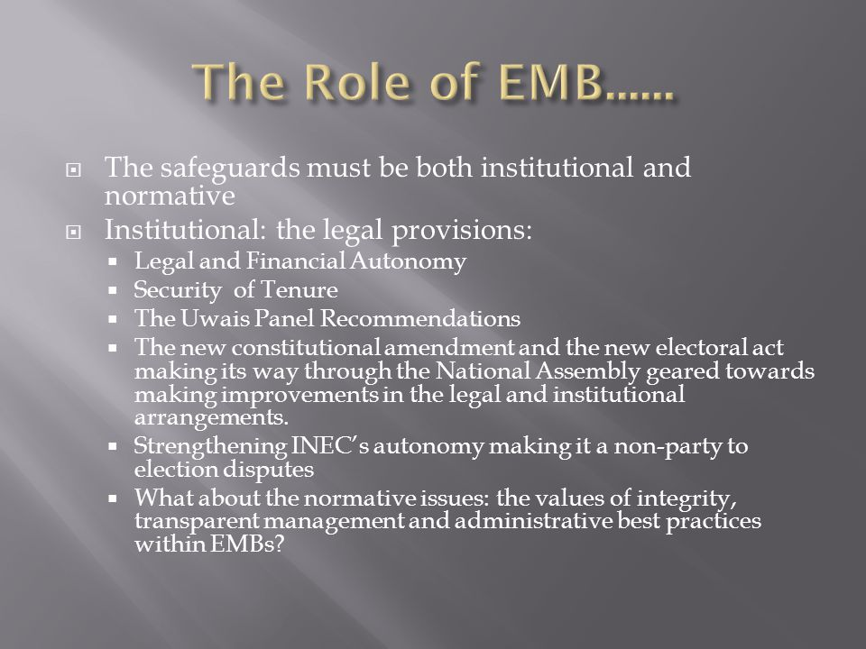 The Role of EMB...... The safeguards must be both institutional and normative. Institutional: the legal provisions: