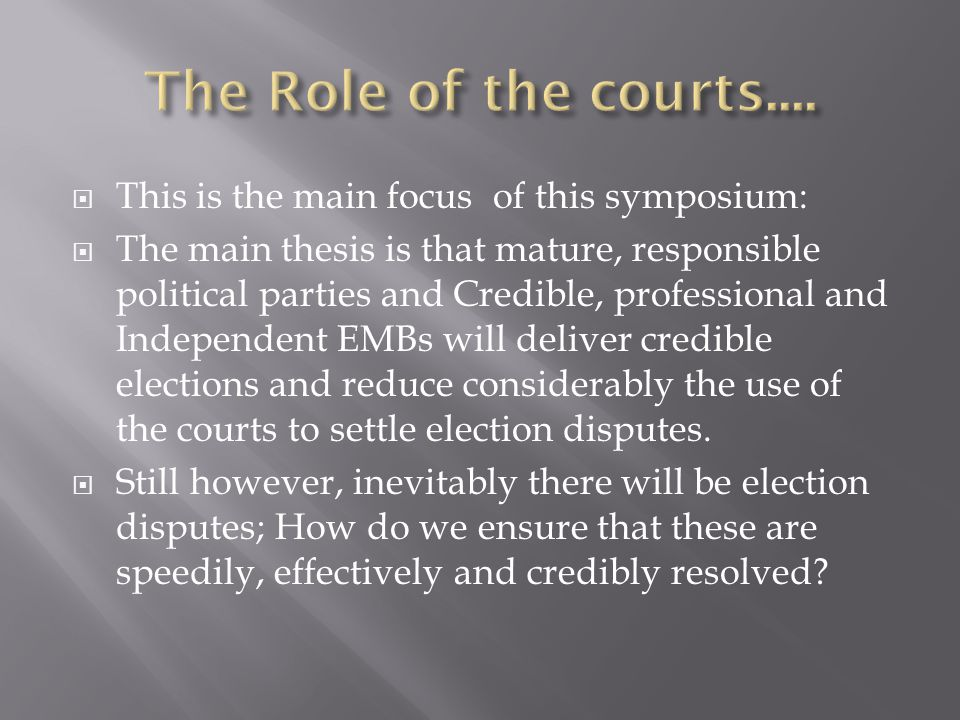 The Role of the courts.... This is the main focus of this symposium: