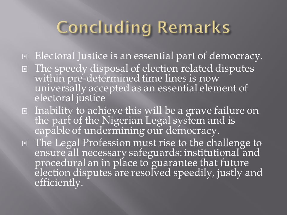 Concluding Remarks Electoral Justice is an essential part of democracy.