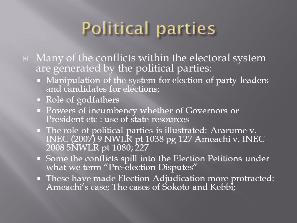 Political parties Many of the conflicts within the electoral system are generated by the political parties: