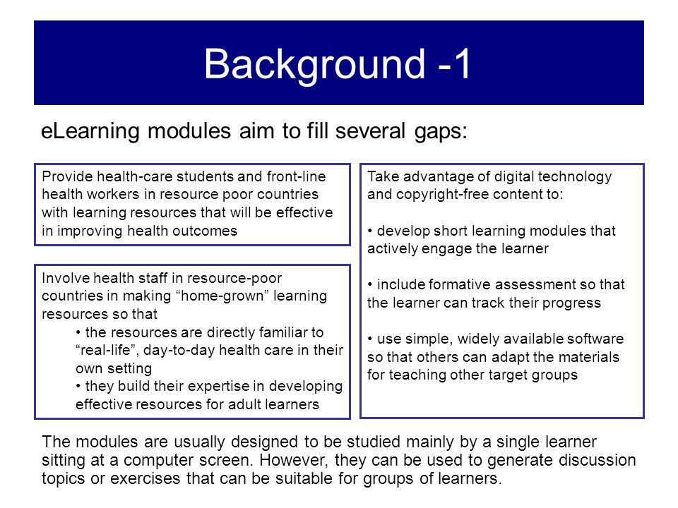 Background -1 eLearning modules aim to fill several gaps: