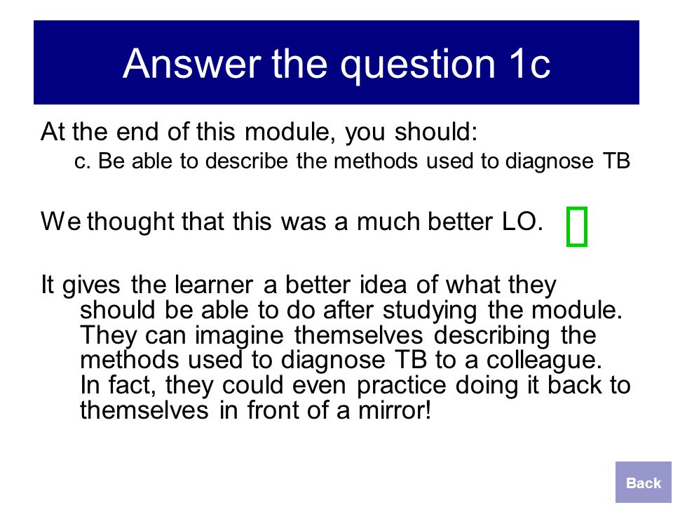 ü Answer the question 1c At the end of this module, you should: