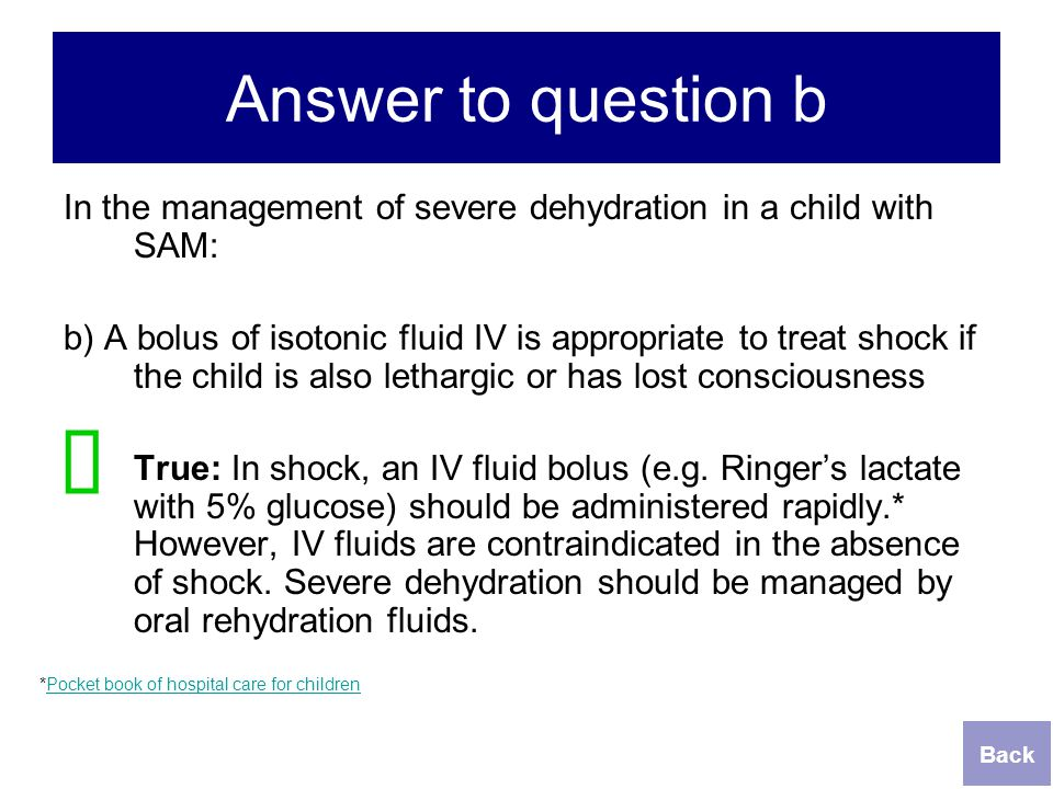 Answer to question b In the management of severe dehydration in a child with SAM: