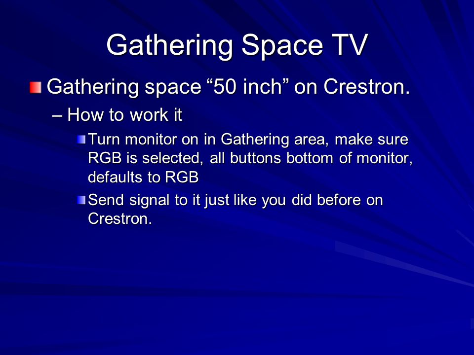 Gathering Space TV Gathering space 50 inch on Crestron.