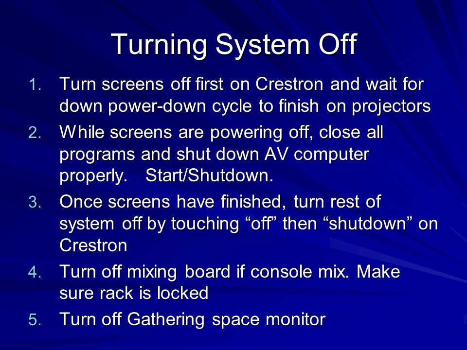 Turning System Off Turn screens off first on Crestron and wait for down power-down cycle to finish on projectors.