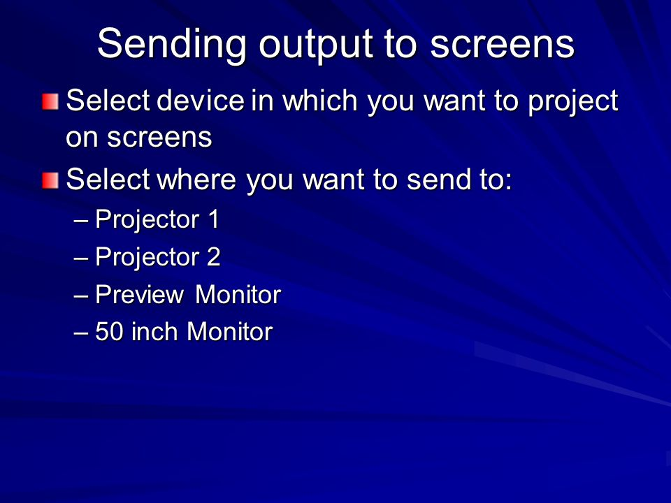 Sending output to screens