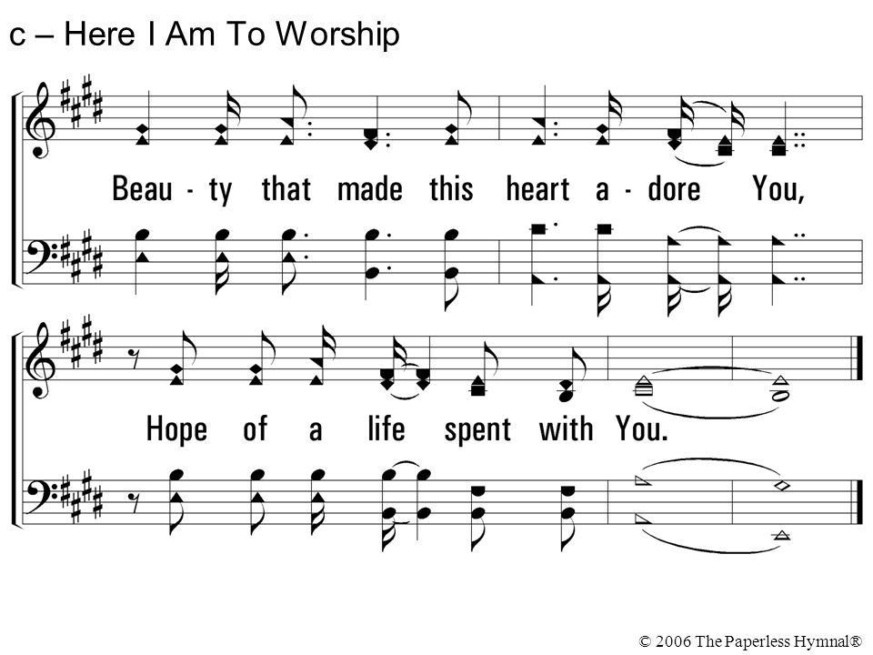 c – Here I Am To Worship © 2006 The Paperless Hymnal®