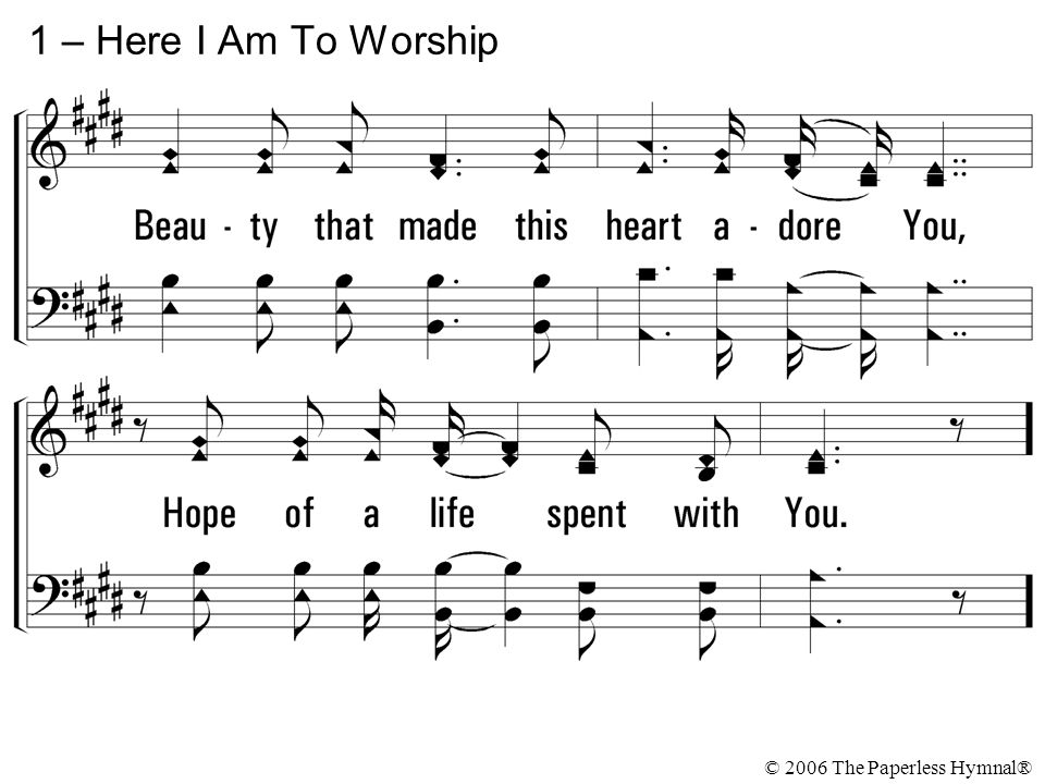 1 – Here I Am To Worship © 2006 The Paperless Hymnal®