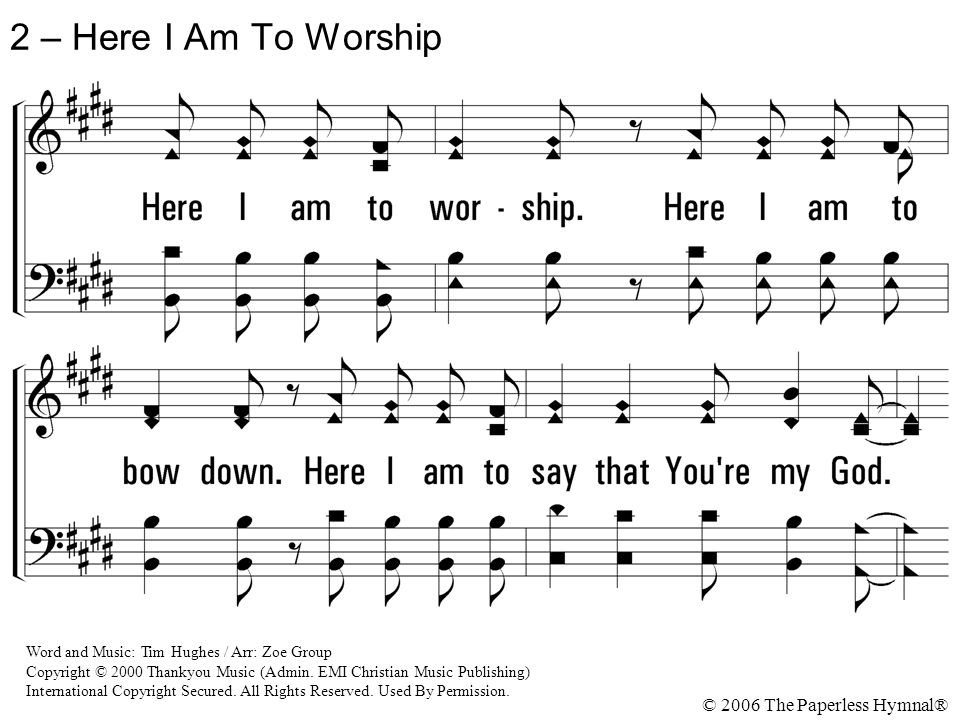 2 – Here I Am To Worship © 2006 The Paperless Hymnal®