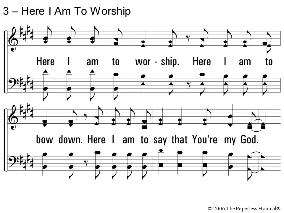 3 – Here I Am To Worship © 2006 The Paperless Hymnal®