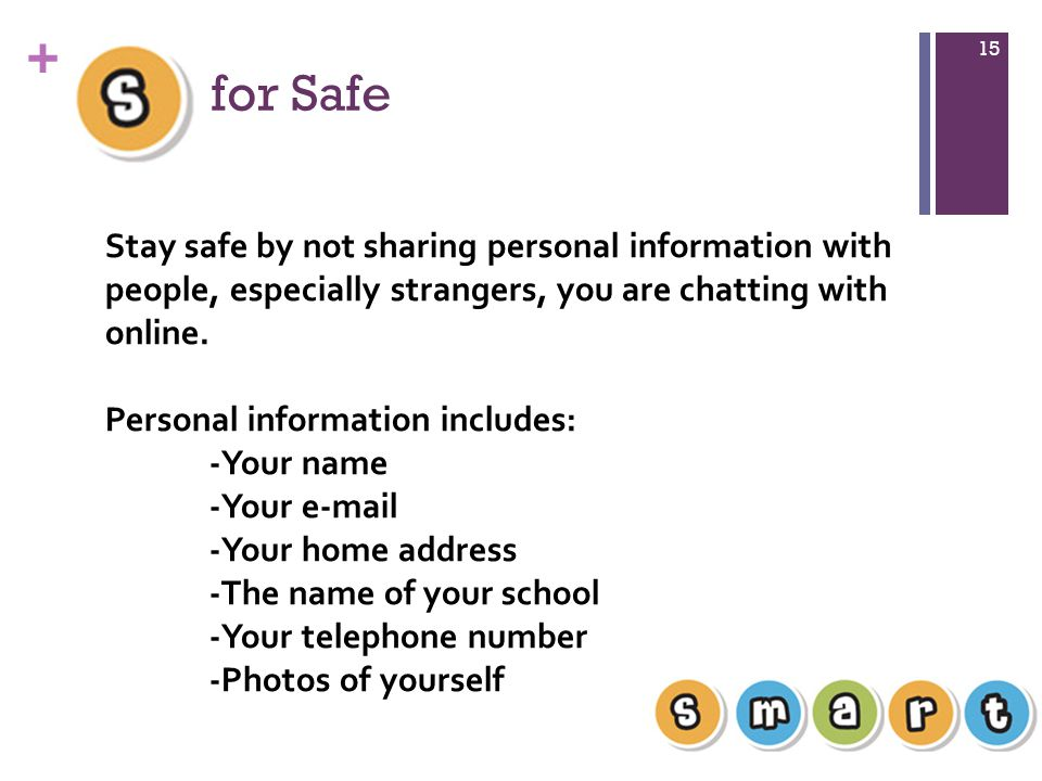 for Safe Stay safe by not sharing personal information with people, especially strangers, you are chatting with online.