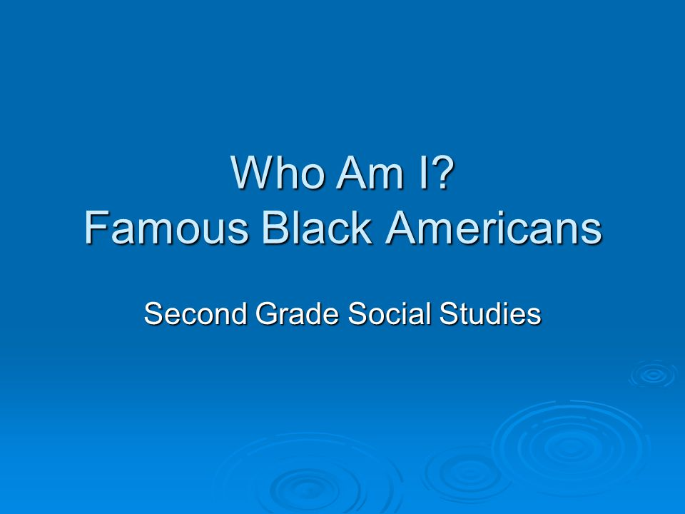 Who Am I Famous Black Americans