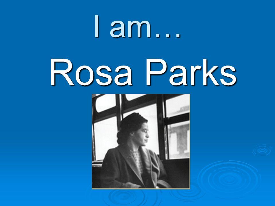 I am… Rosa Parks