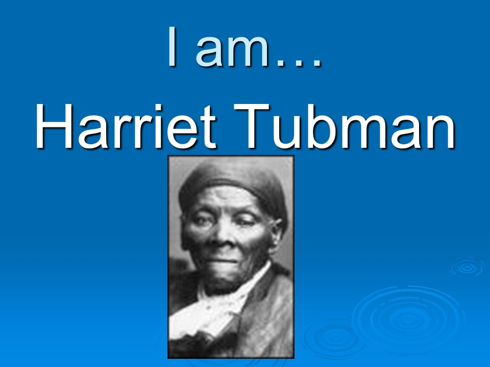 I am… Harriet Tubman