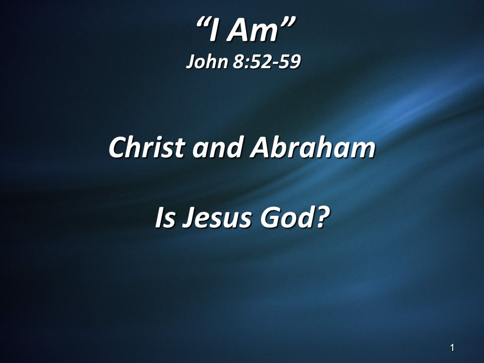 Christ and Abraham Is Jesus God
