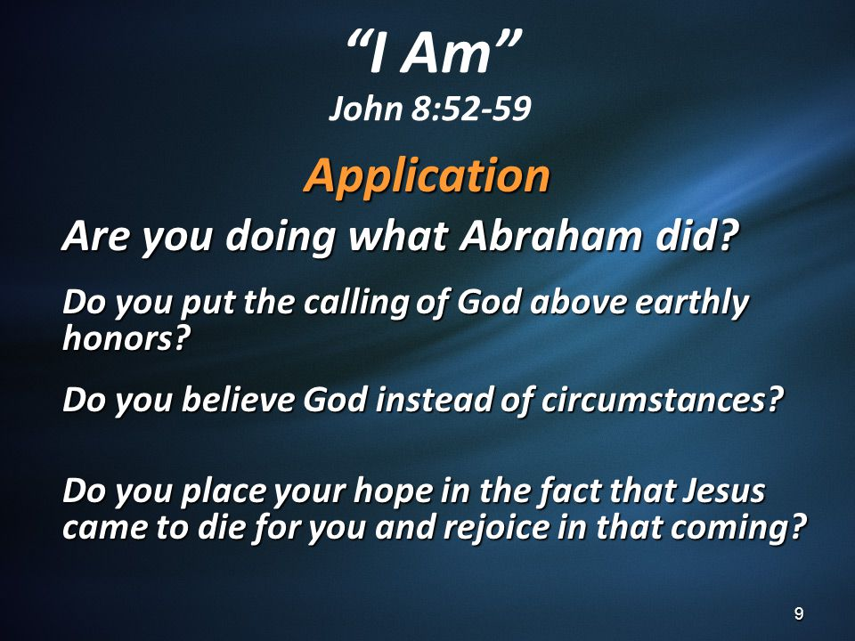 I Am John 8:52-59 Application Are you doing what Abraham did