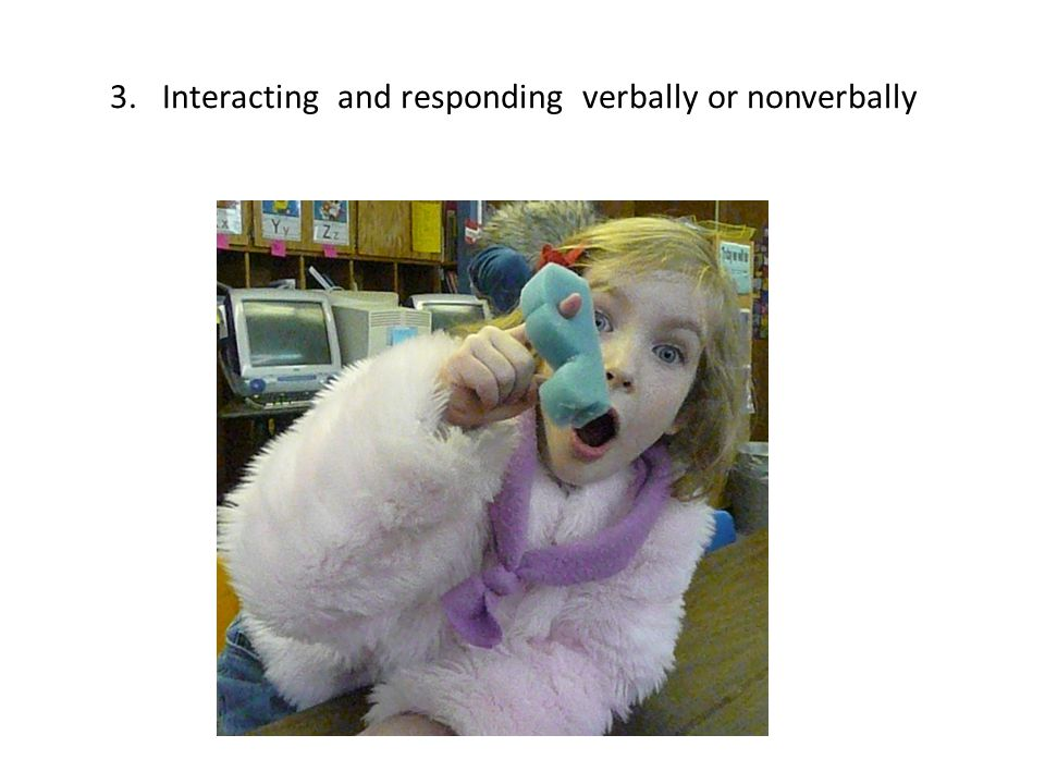 3. Interacting and responding verbally or nonverbally
