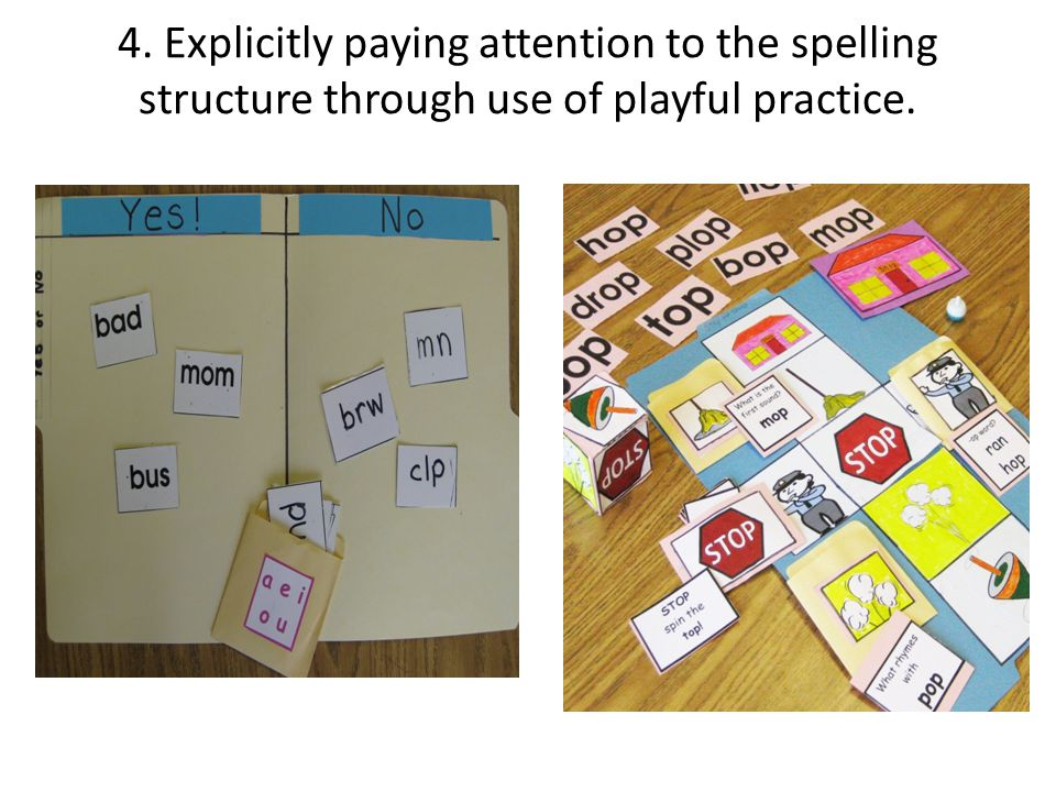4. Explicitly paying attention to the spelling structure through use of playful practice.