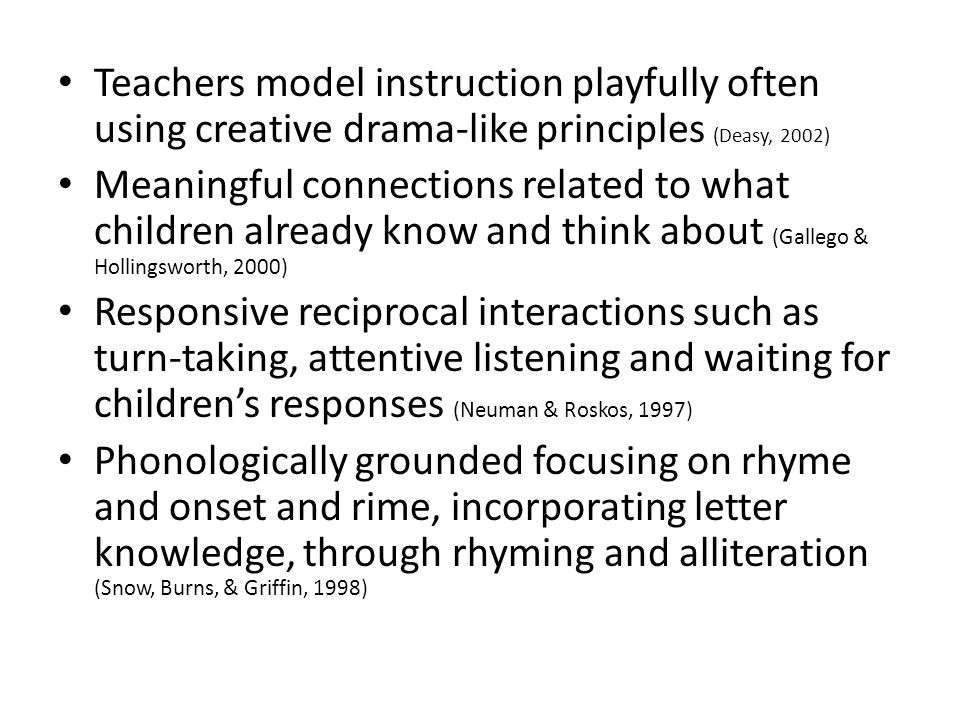 Teachers model instruction playfully often using creative drama-like principles (Deasy, 2002)